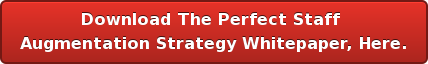 Download The Perfect Staff  Augmentation Strategy Whitepaper, Here.